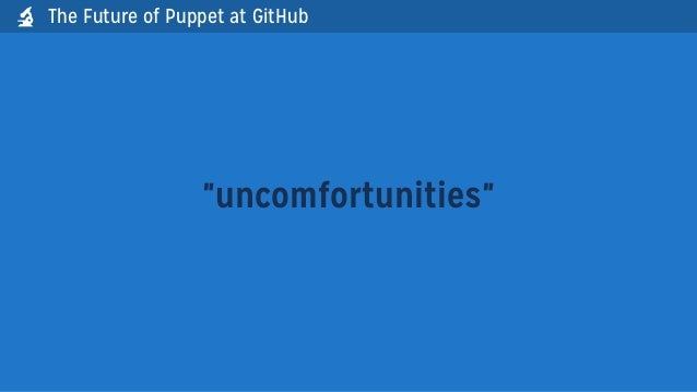 """""""uncomfortunities""""The Future of Puppet at GitHub"""