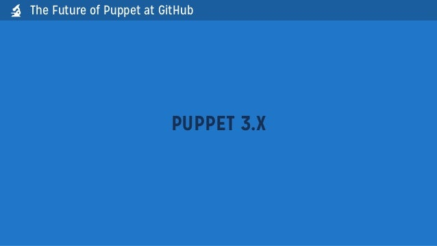 The Future of Puppet at GitHubPUPPET 3.X