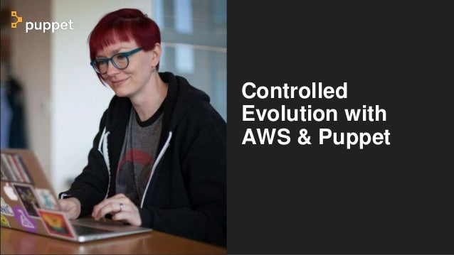 Controlled Evolution with AWS & Puppet