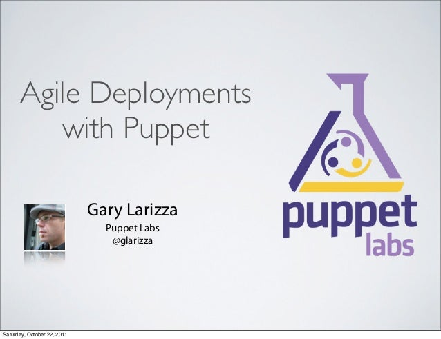 Agile Deployments         with Puppet                             Gary Larizza                               Puppet Labs  ...