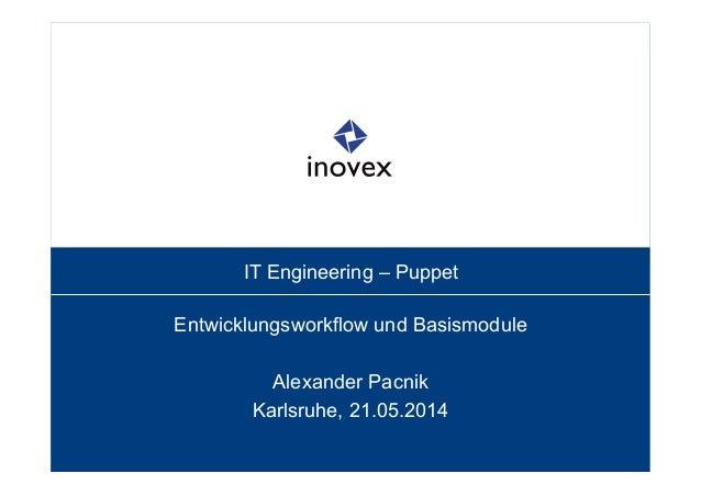 IT Engineering – Puppet Entwicklungsworkflow und Basismodule Alexander Pacnik Karlsruhe, 21.05.2014