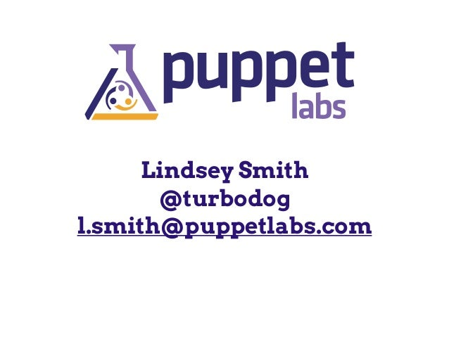 Lindsey Smith @turbodog l.smith@puppetlabs.com