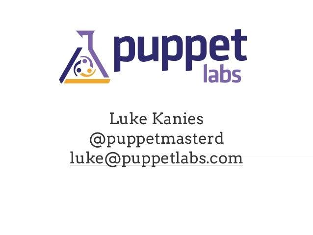 Luke Kanies @puppetmasterd luke@puppetlabs.com