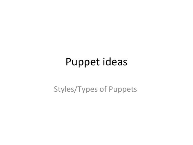 Puppet ideas Styles/Types of Puppets