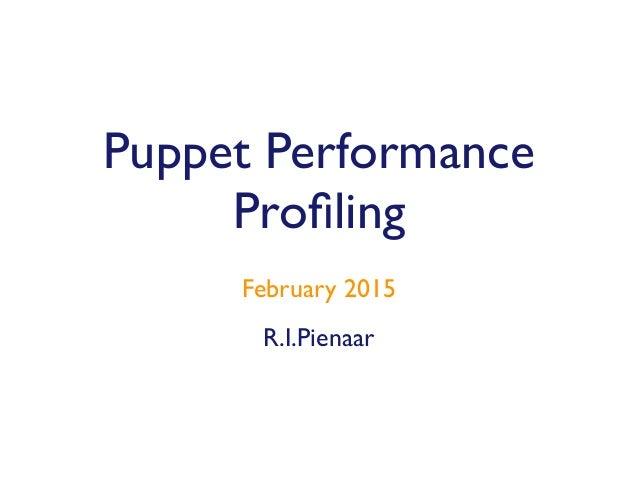 R.I.Pienaar February 2015 Puppet Performance Profiling