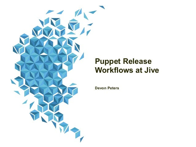 Puppet Release Workflows at Jive Devon Peters