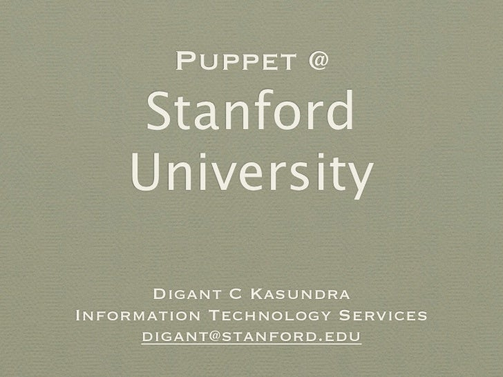 Puppet @    Stanford    University       Digant C KasundraInformation Technology Services      digant@stanford.edu