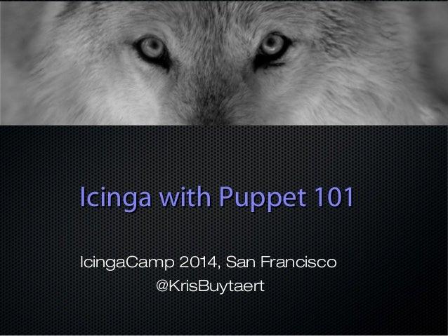 IIcciinnggaa wwiitthh PPuuppppeett 110011  IcingaCamp 2014, San Francisco  @KrisBuytaert