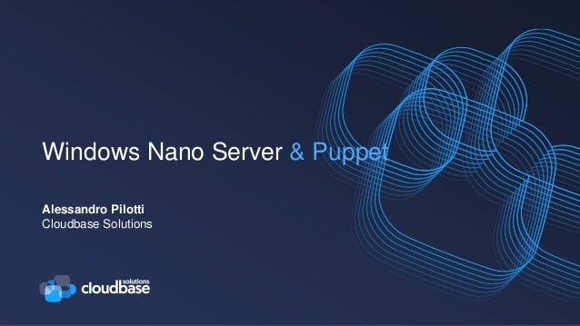 Windows Nano Server & Puppet Alessandro Pilotti Cloudbase Solutions
