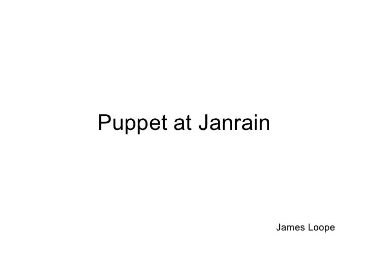 Puppet at Janrain                    James Loope
