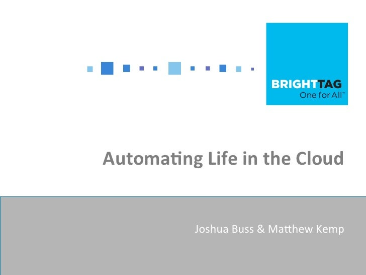 Automang Life in the Cloud                 Joshua Buss & Ma+hew Kemp