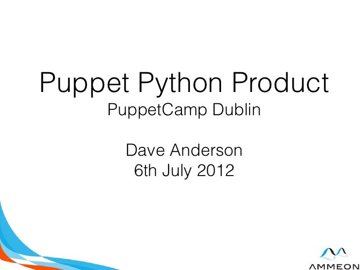 Puppet Python Product    PuppetCamp Dublin      Dave Anderson       6th July 2012
