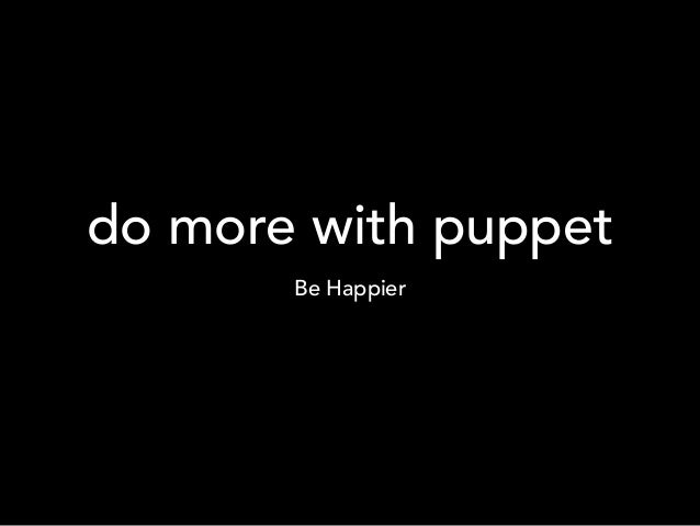 do more with puppet Be Happier