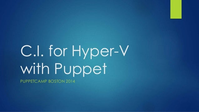 C.I. for Hyper-V  with Puppet  PUPPETCAMP BOSTON 2014