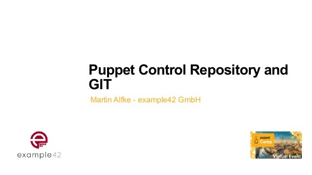 Puppet Control Repository and GIT Martin Alfke - example42 GmbH