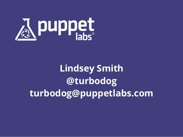 Lindsey Smith @turbodog turbodog@puppetlabs.com