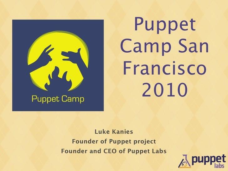 Puppet                  Camp San                  Francisco                    2010           Luke Kanies    Founder of Pu...