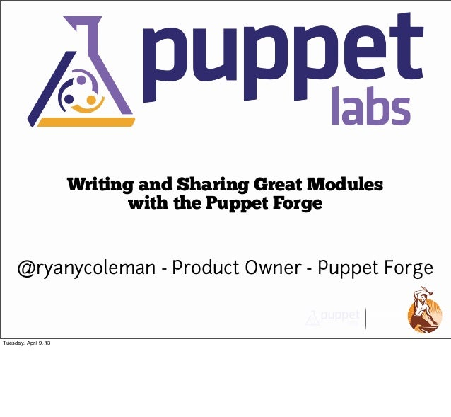 Writing and Sharing Great Modules                              with the Puppet Forge     @ryanycoleman - Product Owner - P...