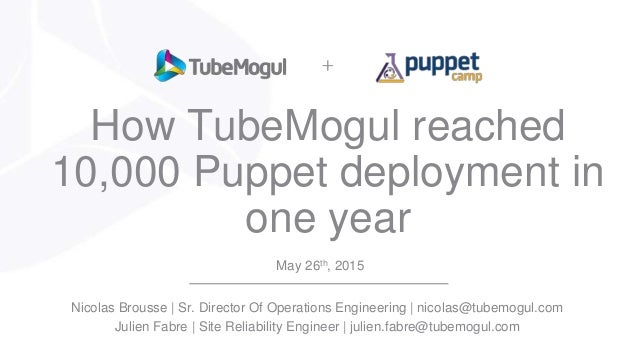 How TubeMogul reached 10,000 Puppet deployment in one year May 26th, 2015 Nicolas Brousse | Sr. Director Of Operations Eng...