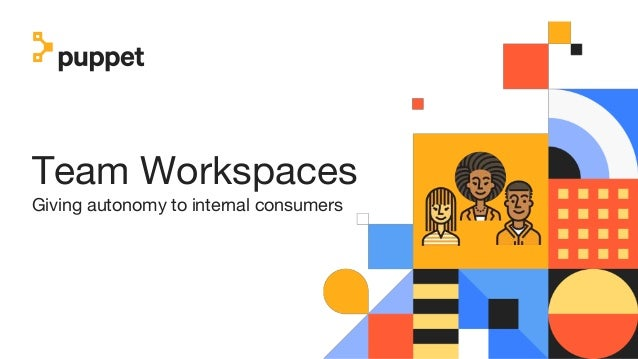 Team Workspaces Giving autonomy to internal consumers