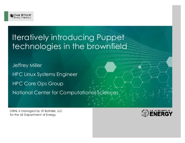 ORNL is managed by UT-Battelle, LLC for the US Department of Energy Iteratively introducing Puppet technologies in the bro...
