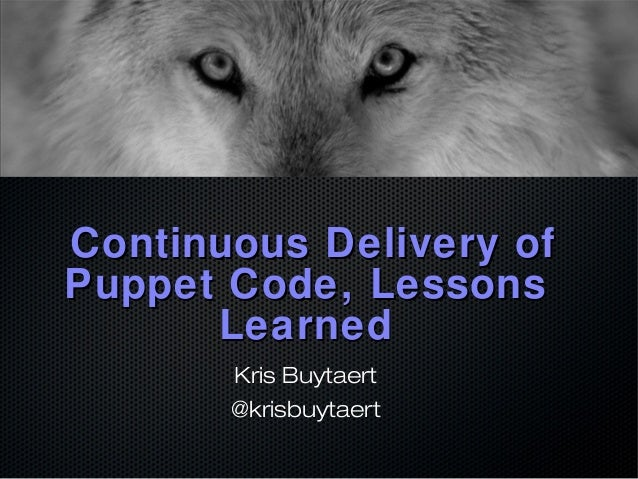 Continuous Delivery of Puppet Code, Lessons Learned Kris Buytaert @krisbuytaert