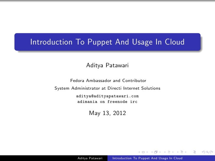 Introduction To Puppet And Usage In Cloud                     Aditya Patawari             Fedora Ambassador and Contributo...