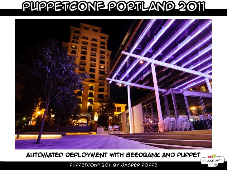 PuppetConf Portland 2011Automated deployment With Seedbank and Puppet           Puppetconf 2011 by Jasper Poppe