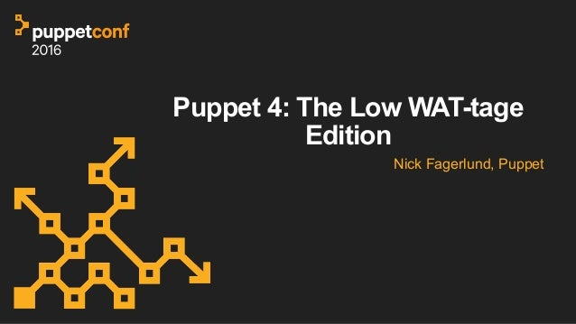 Puppet 4: The Low WAT-tage Edition Nick Fagerlund, Puppet