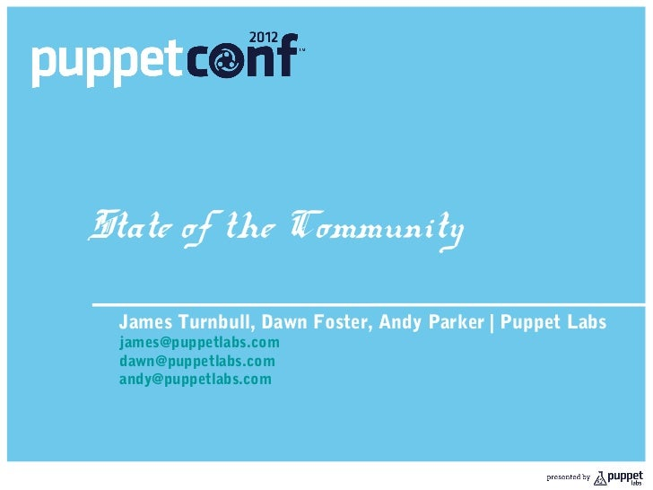 State of the Community James Turnbull, Dawn Foster, Andy Parker | Puppet Labs james@puppetlabs.com dawn@puppetlabs.com and...