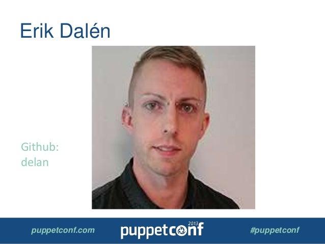 puppetconf.com #puppetconf Erik Dalén Github: delan