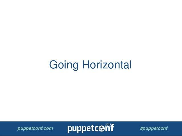 puppetconf.com #puppetconf Going Horizontal