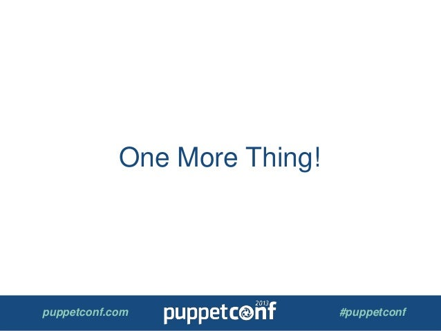 puppetconf.com #puppetconf One More Thing!