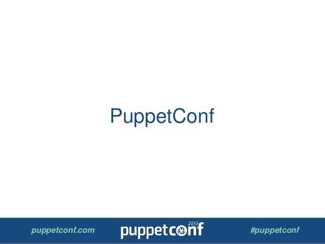 puppetconf.com #puppetconf PuppetConf