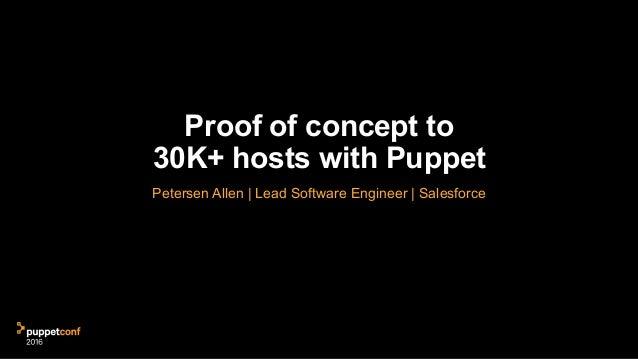 Proof of concept to 30K+ hosts with Puppet Petersen Allen | Lead Software Engineer | Salesforce