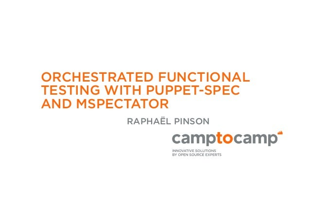 ORCHESTRATED FUNCTIONAL  TESTING WITH PUPPET-SPEC  AND MSPECTATOR  RAPHAËL PINSON