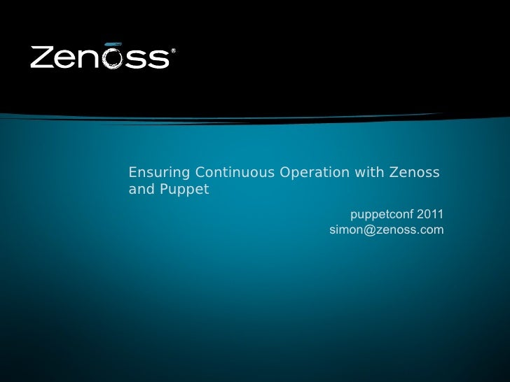 Ensuring Continuous Operation with Zenoss    and Puppet                                 puppetconf 2011                   ...