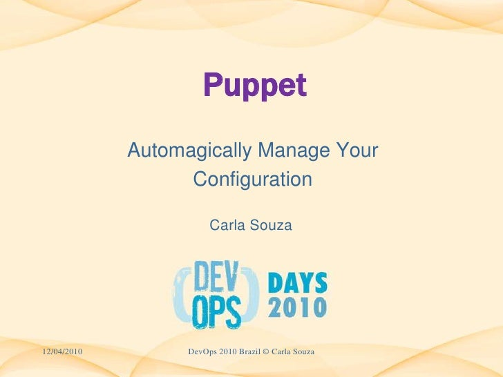 Puppet<br />AutomagicallyManageYour<br />Configuration<br />12/04/2010<br />Carla Souza<br />DevOps 2010 Brazil © Carla So...