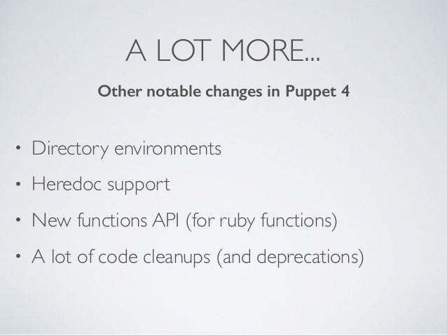 A LOT MORE... • Directory environments • Heredoc support • New functions API (for ruby functions) • A lot of code cleanups...