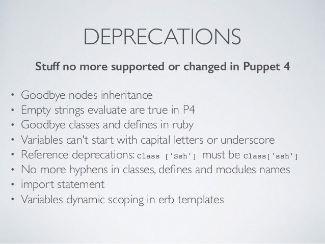 DEPRECATIONS • Goodbye nodes inheritance • Empty strings evaluate are true in P4 • Goodbye classes and defines in ruby • Va...