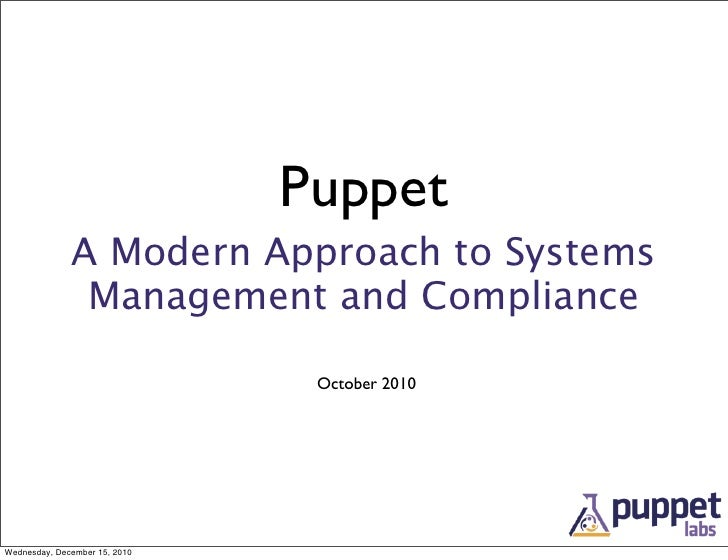 Puppet              A Modern Approach to Systems               Management and Compliance                                Oc...