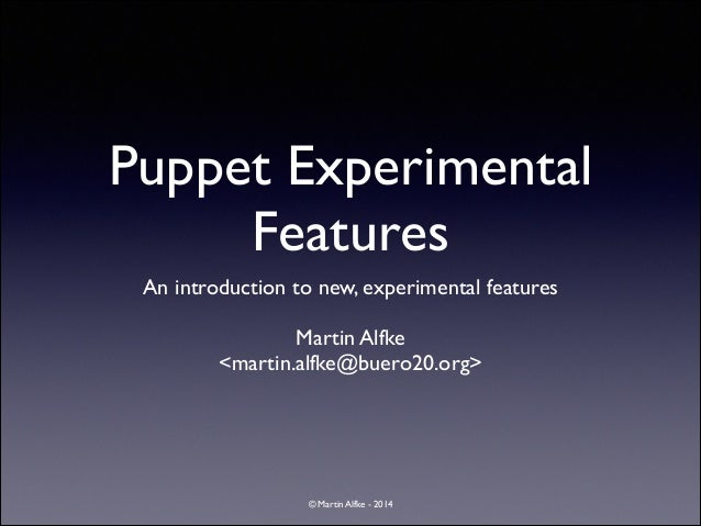 Puppet Experimental Features An introduction to new, experimental features	  !  Martin Alfke	  <martin.alfke@buero20.org> ...