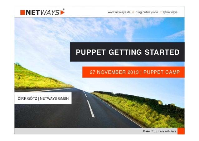 www.netways.de // blog.netways.de // @netways  PUPPET GETTING STARTED 27 NOVEMBER 2013   PUPPET CAMP  DIRK GÖTZ   NETWAYS ...