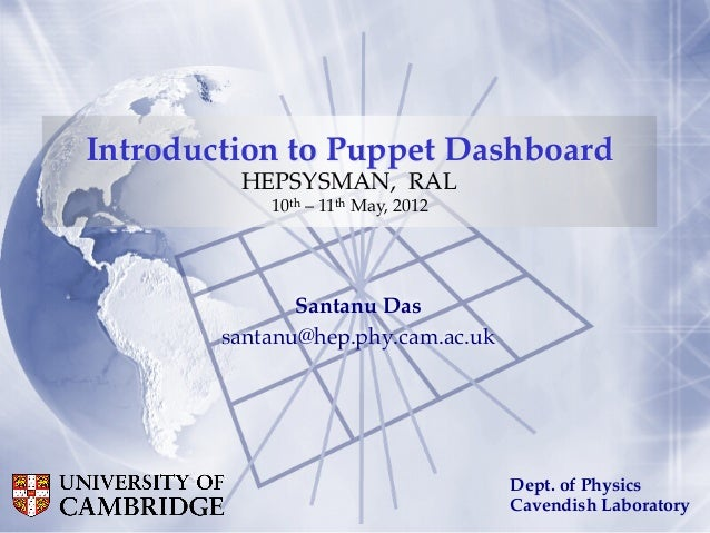 Santanu Das!santanu@hep.phy.cam.ac.uk!Introduction to Puppet Dashboard!HEPSYSMAN, RAL!10th – 11th May, 2012Dept. of Physic...