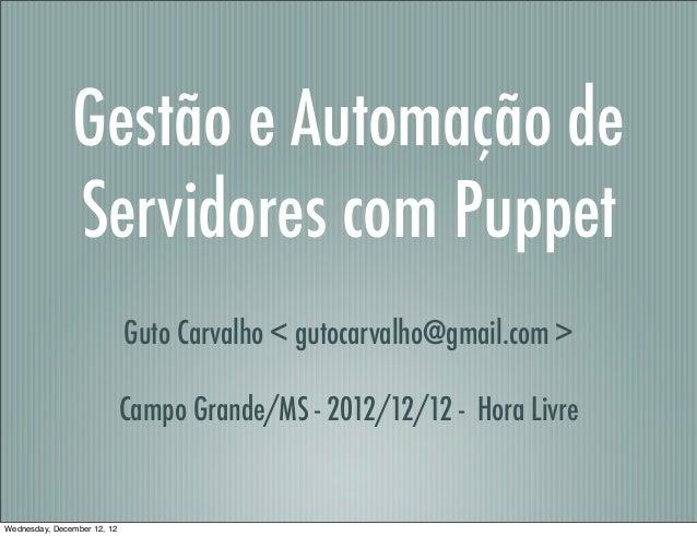 Gestão e Automação de               Servidores com Puppet                             Guto Carvalho < gutocarvalho@gmail.c...