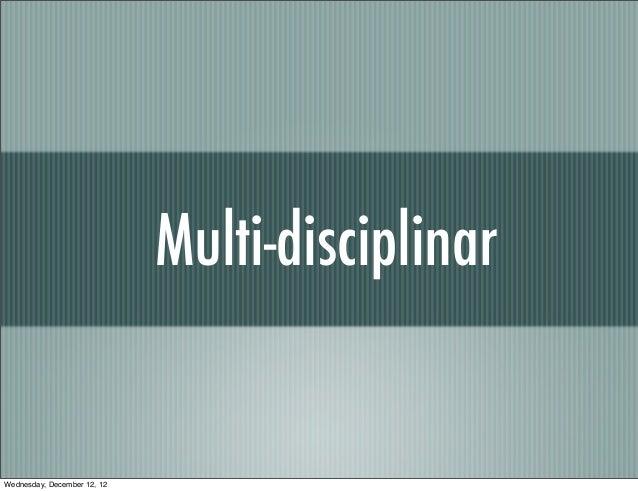 Multi-disciplinarWednesday, December 12, 12