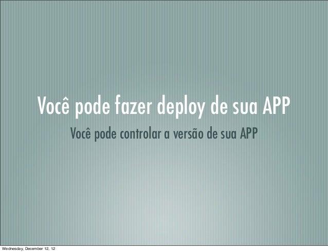 Você pode fazer deploy de sua APP                             Você pode controlar a versão de sua APPWednesday, December 1...