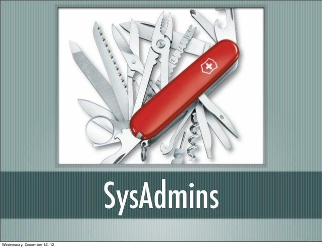 SysAdminsWednesday, December 12, 12
