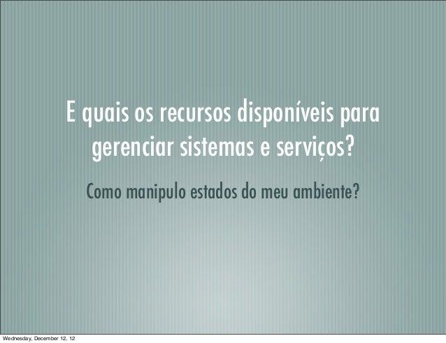 E quais os recursos disponíveis para                         gerenciar sistemas e serviços?                             Co...