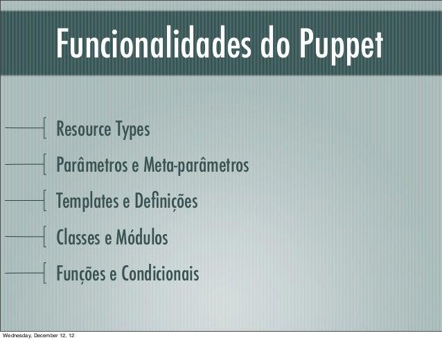 Funcionalidades do Puppet                   Resource Types                   Parâmetros e Meta-parâmetros                 ...